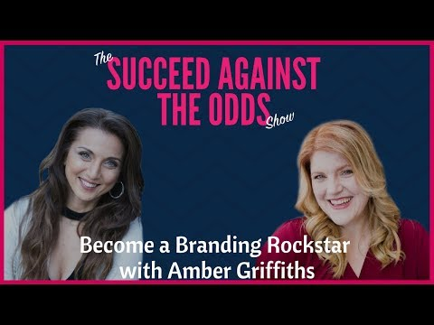 Succeed Against The Odds - Become a Branding Rockstar with Amber Griffiths