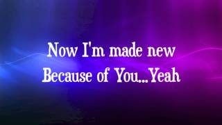 Lincoln Brewster - Made New - with lyrics (2014)