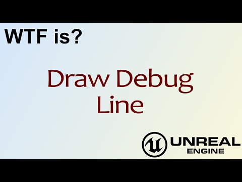 WTF Is? Draw Debug Line in Unreal Engine 4 ( UE4 ) - YouTube