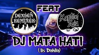 Download Lagu DJ MATA HATI - Iis Dahlia Terbaru full Bass | kapten Asia ft Dexsen Remixer mp3