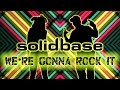 SOLID BASE - We're Gonna Rock It