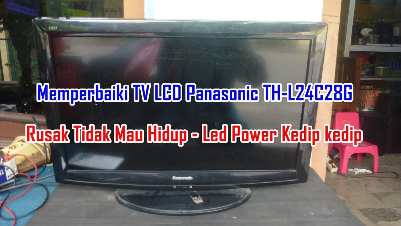 Memperbaiki Tv Lcd Panasonic Th L24c28g Rusak Tidak Mau Hidup Led