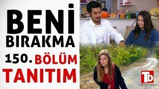 BENİ BIRAKMA 150.BÖLÜM ÖZETİ (9 Kasım Cuma)