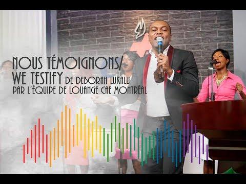 NOUS TÉMOIGNONS/ We testify de Deborah Lukalu, Par l'équipe de louange CAE MONTRÉAL