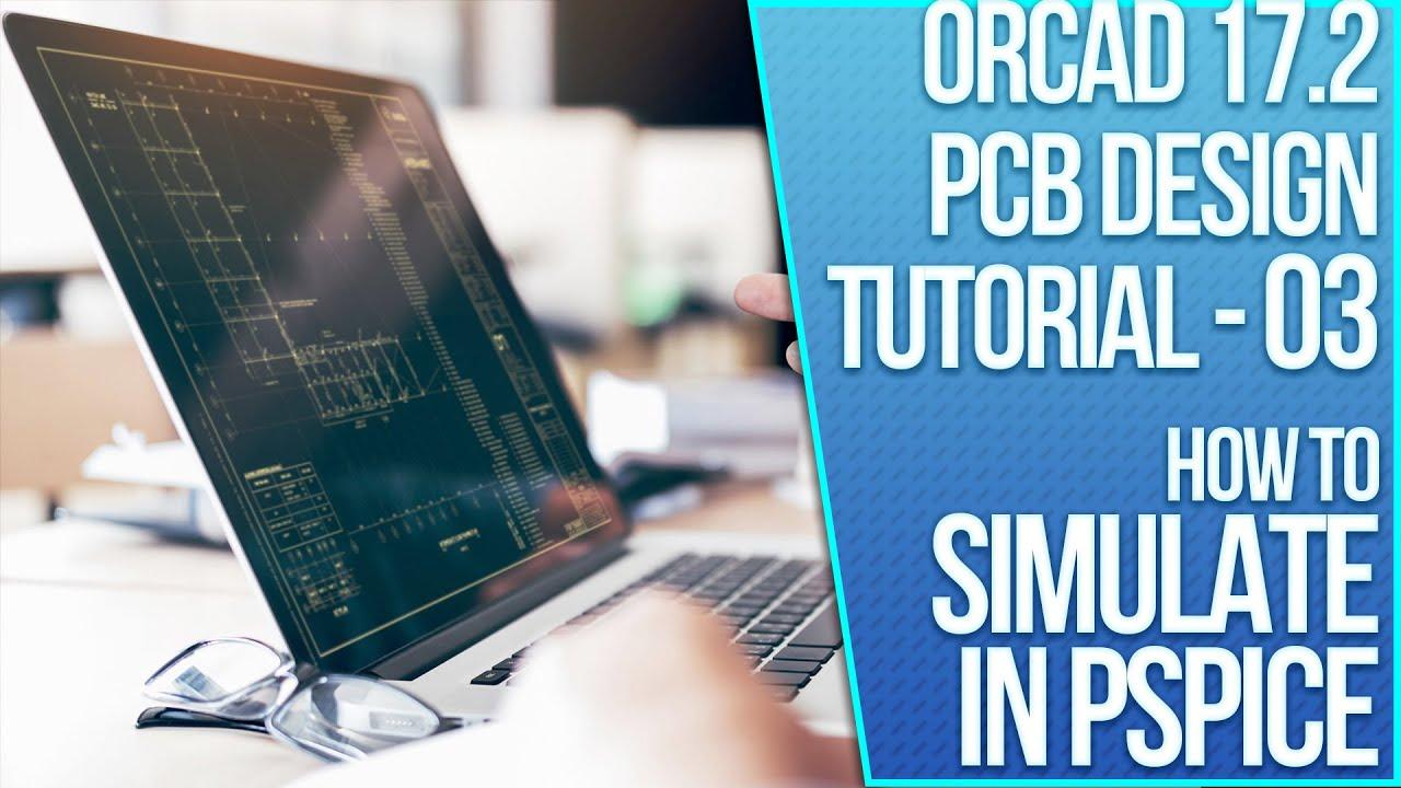 orcad 17 2 pcb design tutorial 03 orcad capture simulating an