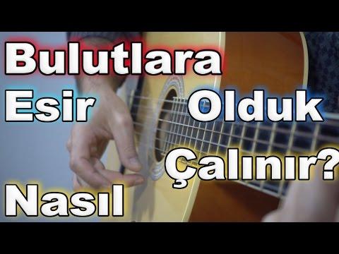 Oguzhan Koc Bulutlara Esir Olduk Kolaylastirilmis Gitar Dersi Youtube