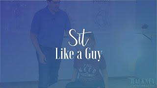 Sit Like A Guy