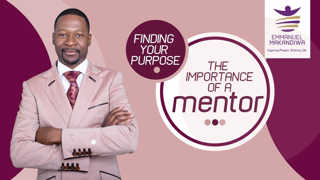 EMMANUEL MAKANDIWA ON FINDING YOUR PURPOSE : THE IMPORTANCE OF A MENTOR