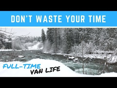 DON'T WASTE YOUR TIME | Full-Time Van Life