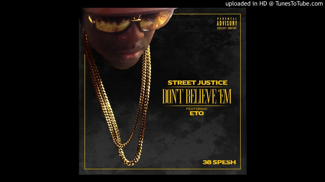 Street Justice - Dont Believe Em ft Eto (Produced By 38 Spesh)