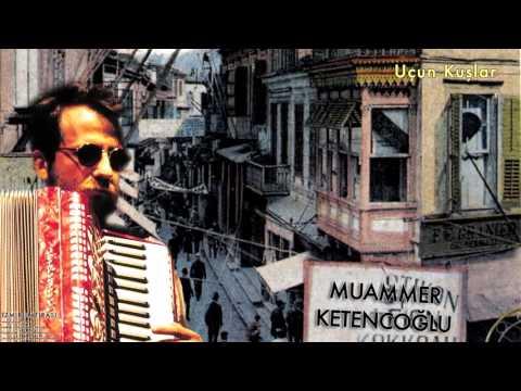 Muammer Ketencoğlu - Uçun Kuşlar [ İzmir Hatırası © 2007 Kalan Müzik ]