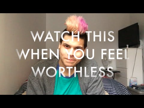 Watch This When You Feel Worthless