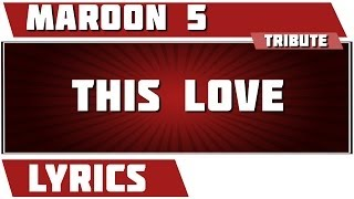 This Love - Maroon 5 tribute - Lyrics