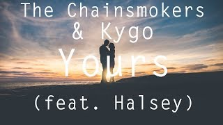 The Chainsmokers & Kygo - Yours (feat. Halsey)