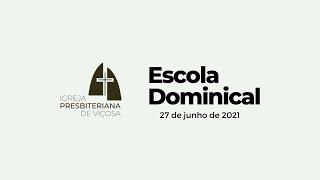 Escola Dominical IPV (27/06/2021)