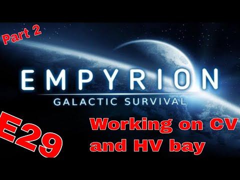 Part 2  of working on CV and HV bay  | Back to the EMPYRION !! S2E29
