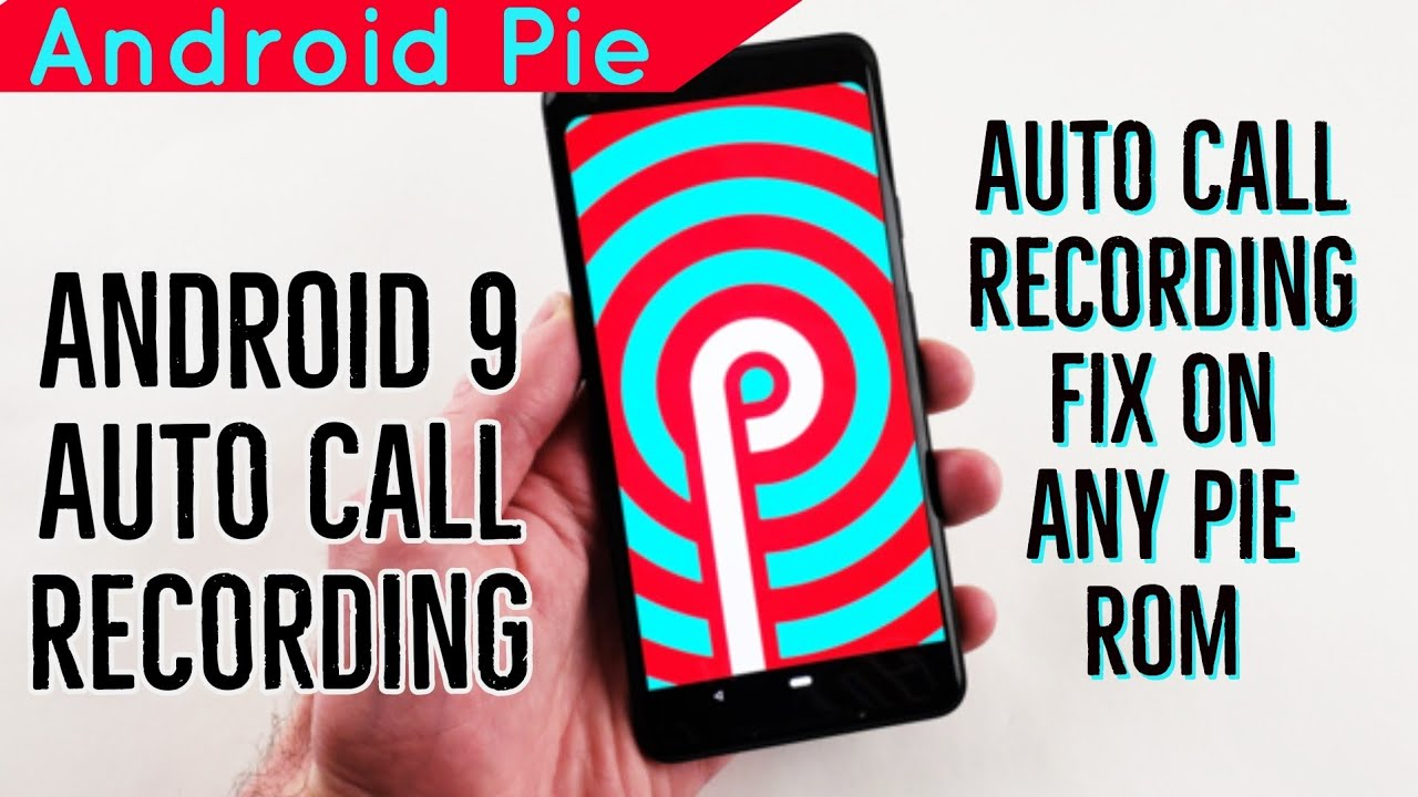 Auto Call Recording Fix On Any Android Pie Custom ROM