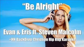 "Evan and Eris ft. Steven Malcolm ""Be Alright"" +HH BackDrop Christian Karaoke"
