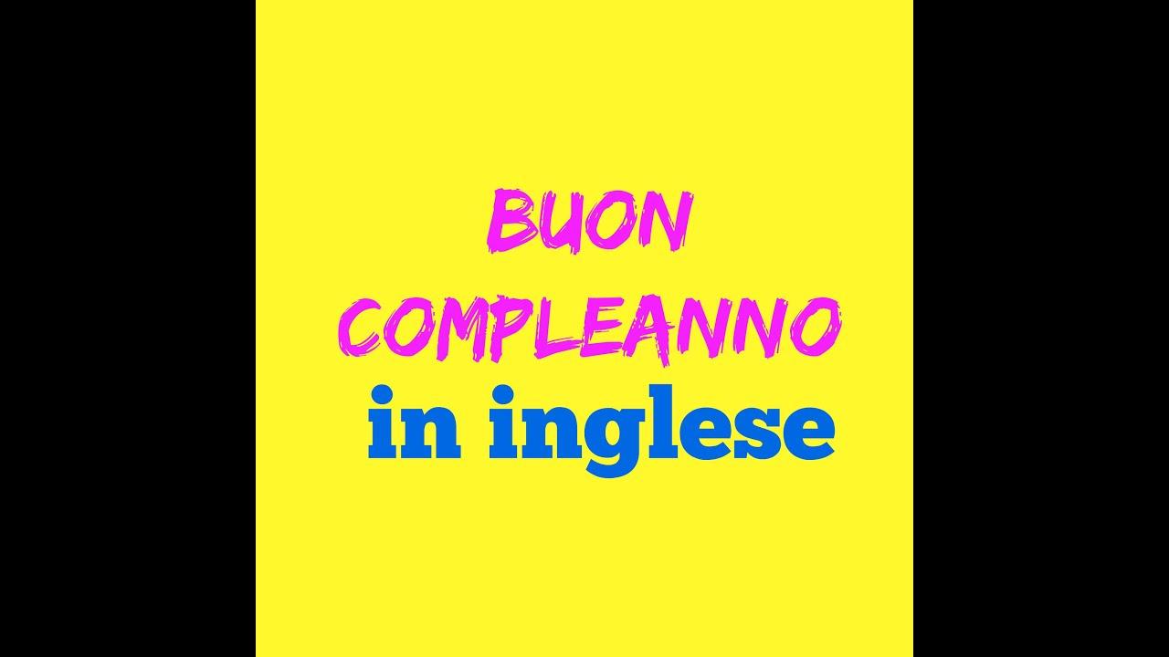 Buon Compleanno In Inglese Come Si Dice Come Si Scrive Come Si