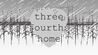 First Impressions - Three Fourths Home: Extended Edition