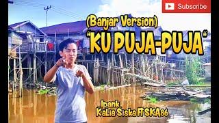 Ku Puja-puja-Ipank/Kalia Siska ft SKA 86 (Banjar Version) by Wahyu Pratama