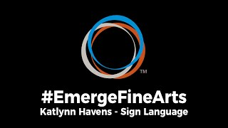 #EmergeFineArts | American Sign Language - Katlynn Havens (2019 Sectional)