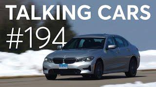 2019 BMW 3 Series First Impressions; Making Sense of Tesla's News Cycle | Talking Cars #194