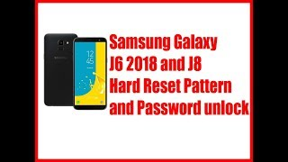 how to Samsung Galaxy J6 SM-J600FD Hard Reset Pattern and Password unlock