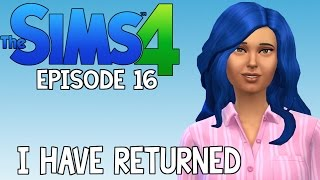 The Sims 4 | I HAVE RETURNED | Episode 16