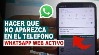 Como HACER QUE NO APAREZCA LA NOTIFICACION WhatsApp Web Activo EN CUALQUIER TELEFONO