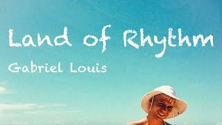 Gabriel Louis - Land of Rhythm (Lyric Video)