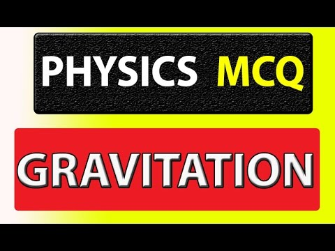 Gravitation MCQ Part - 2 Physics(UPSC , NDA , CDS , SSC , CHSL, govt exams)