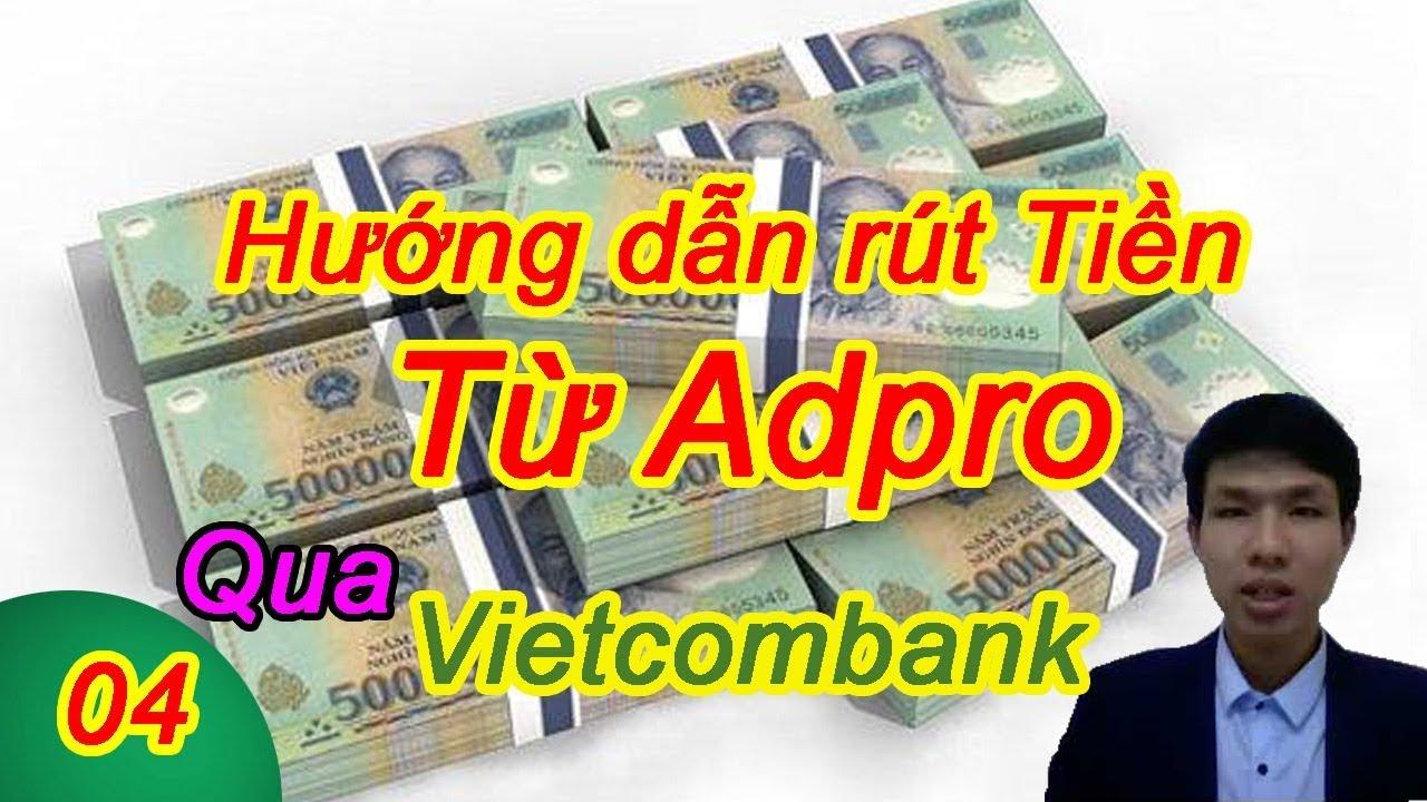 Video 4 Hướng dẫn rút tiền từ future adpro về vietcombank