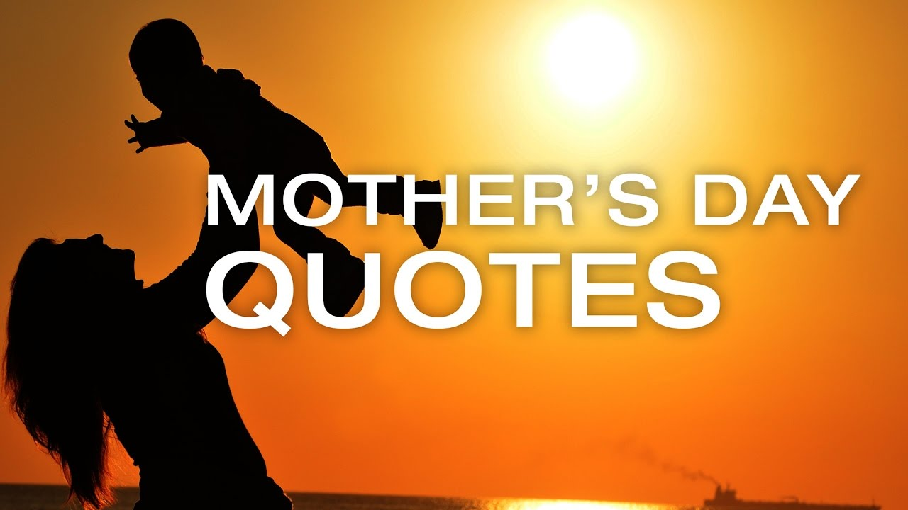 Happy Mother S Day 2017 Love Quotes Wishes And Sayings: Happy Mother's Day Quotes
