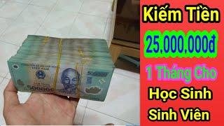Kiếm Tiền 25.000.000 Triệu 1 Tháng Cho Học Sinh Sinh Viên