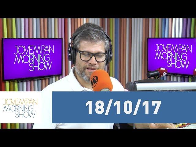 Morning Show - edição completa - 18/10/17