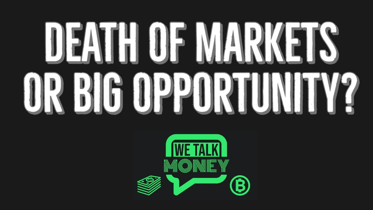 (15) Death of Financial Markets or Biggest Opportunity of the Decade? (WTM ep: 012) - YouTube