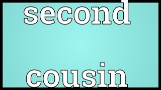 Second cousin Meaning