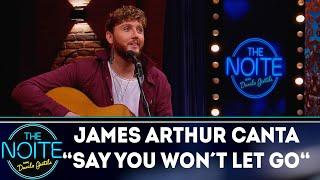 James Arthur canta say you won't let go   The noite (26/10/18)