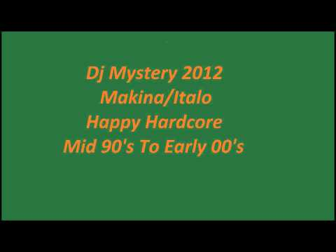 Dj Mystery? Makina/Italodance/Happy Hardcore Full 70 Min Set