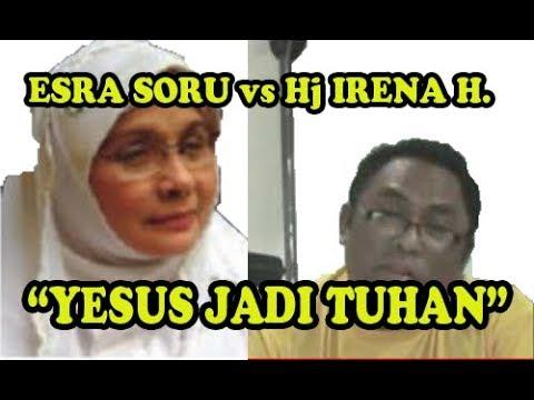 ESRA SORU VS Hj IRENA HANDONO: YESUS JADI TUHAN