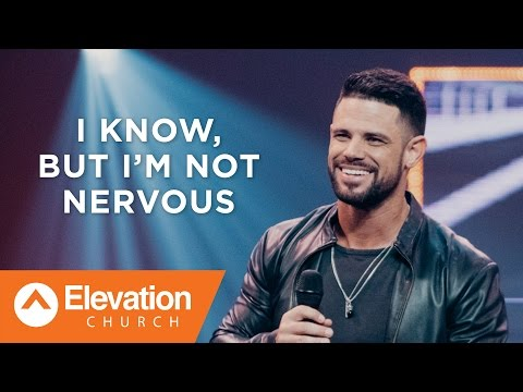 I Know, But I'm Not Nervous | Pastor Steven Furtick