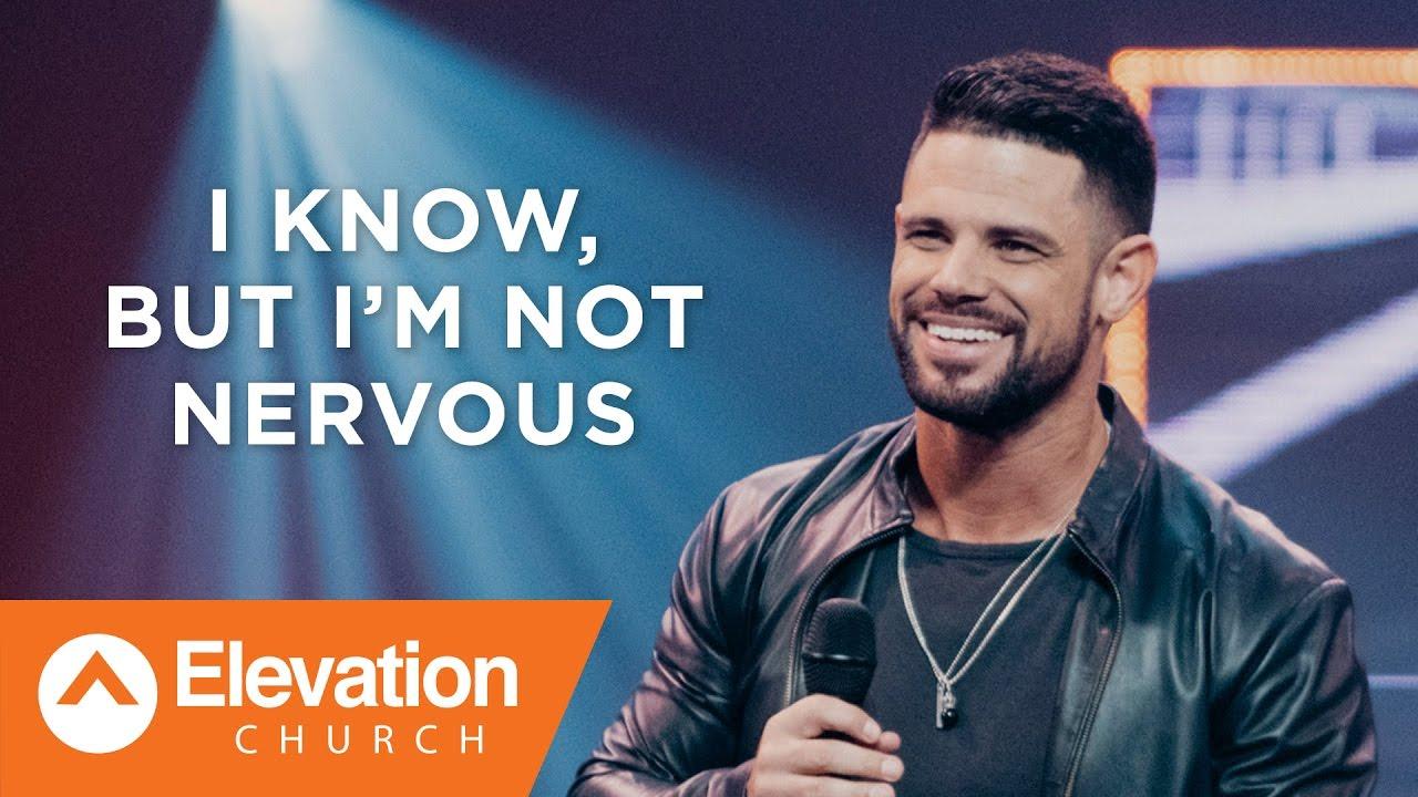 I Know, But I'm Not Nervous   Pastor Steven Furtick