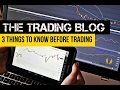 The Trading Blog 022 - 3 Things To Know Before Trading