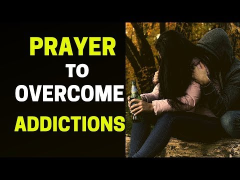 Powerful Prayer To Break Stronghold of ADDICTIONS