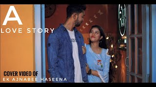 || Ek Ajnabee Haseena || Cover Video By Bikash & Adriza || Singer ~ Suryaveer ( Cover Version ) ||