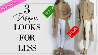 Expensive on a Budget | 3 DESIGNER Looks for Less | Episode 3 | CLASSY FASHION