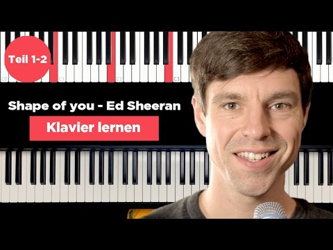 Klavier lernen - Shape of you - Ed Sheeran - Piano Tutorial - deutsch - Teil 1-2