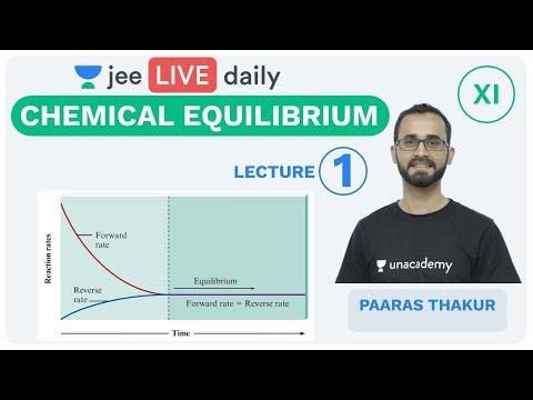 Chemical Equilibrium - Lecture 1 | Unacademy JEE | LIVE DAILY | IIT JEE Chemistry | Paaras Thakur