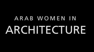 Arab Women in Architecture. Complete Film